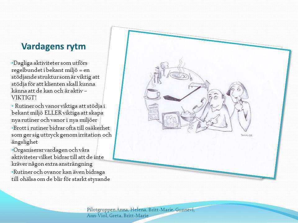 Vardagens rytm Dagliga aktiviteter som utförs regelbundet i bekant miljö = en stödjande struktur som är viktig att stödja för att klienten skall kunna