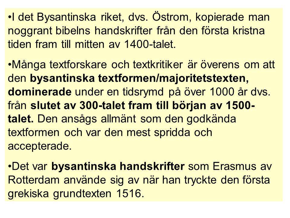 I det Bysantinska riket, dvs. Östrom, kopierade man noggrant bibelns handskrifter från den första kristna tiden fram till mitten av 1400-talet. Många