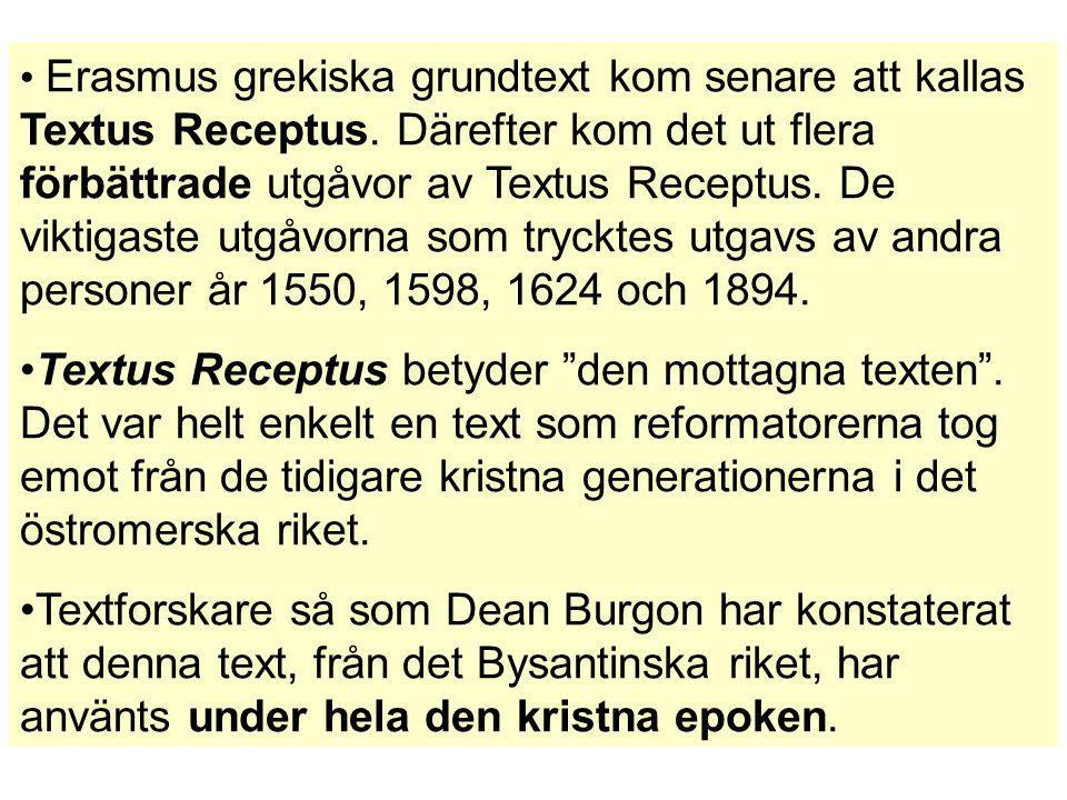 Erasmus grekiska grundtext kom senare att kallas Textus Receptus. Därefter kom det ut flera förbättrade utgåvor av Textus Receptus. De viktigaste utgå