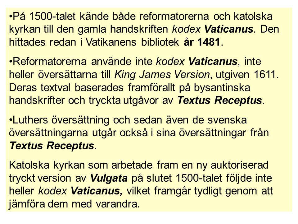 På 1500-talet kände både reformatorerna och katolska kyrkan till den gamla handskriften kodex Vaticanus. Den hittades redan i Vatikanens bibliotek år