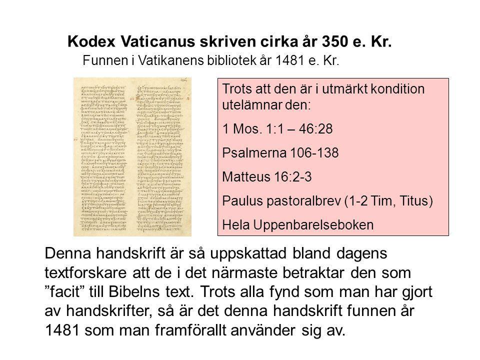Kodex Vaticanus skriven cirka år 350 e. Kr. Funnen i Vatikanens bibliotek år 1481 e. Kr. Denna handskrift är så uppskattad bland dagens textforskare a