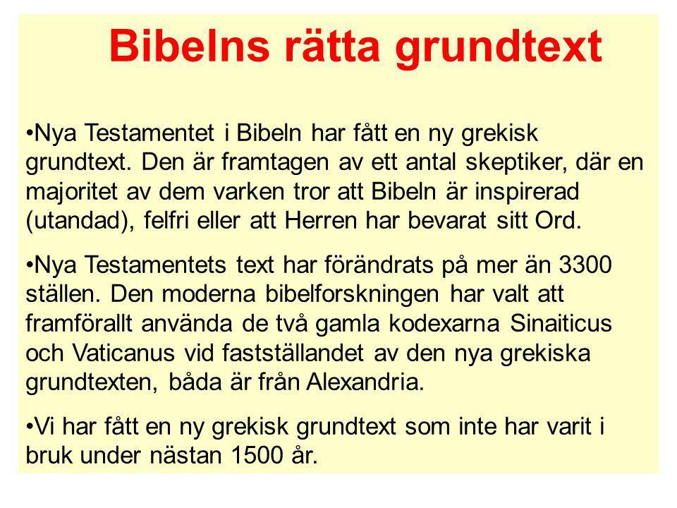 Bibelns rätta grundtext Nya Testamentet i Bibeln har fått en ny grekisk grundtext. Den är framtagen av ett antal skeptiker, där en majoritet av dem va