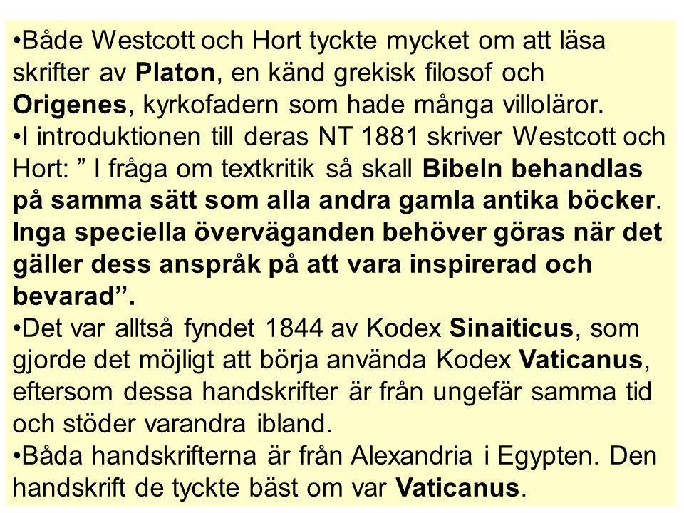 Både Westcott och Hort tyckte mycket om att läsa skrifter av Platon, en känd grekisk filosof och Origenes, kyrkofadern som hade många villoläror. I in