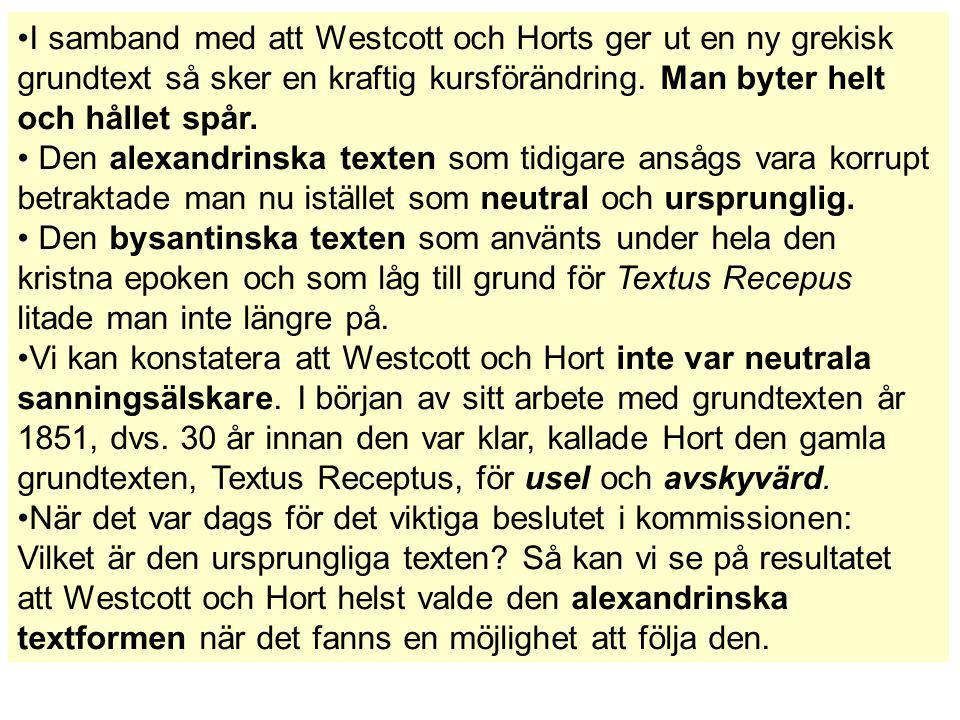 I samband med att Westcott och Horts ger ut en ny grekisk grundtext så sker en kraftig kursförändring. Man byter helt och hållet spår. Den alexandrins