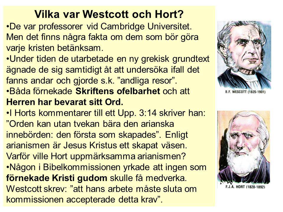 Vilka var Westcott och Hort? De var professorer vid Cambridge Universitet. Men det finns några fakta om dem som bör göra varje kristen betänksam. Unde