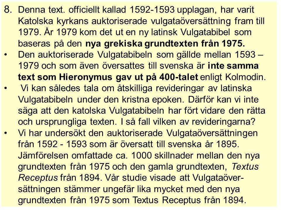 8. Denna text. officiellt kallad 1592-1593 upplagan, har varit Katolska kyrkans auktoriserade vulgataöversättning fram till 1979. År 1979 kom det ut e