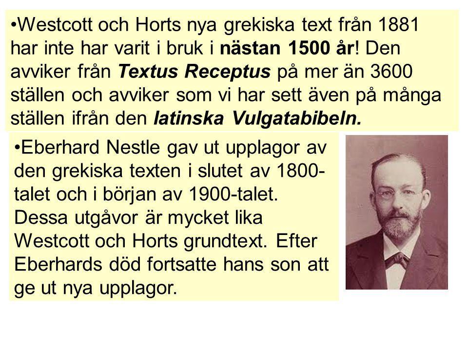 Westcott och Horts nya grekiska text från 1881 har inte har varit i bruk i nästan 1500 år! Den avviker från Textus Receptus på mer än 3600 ställen och