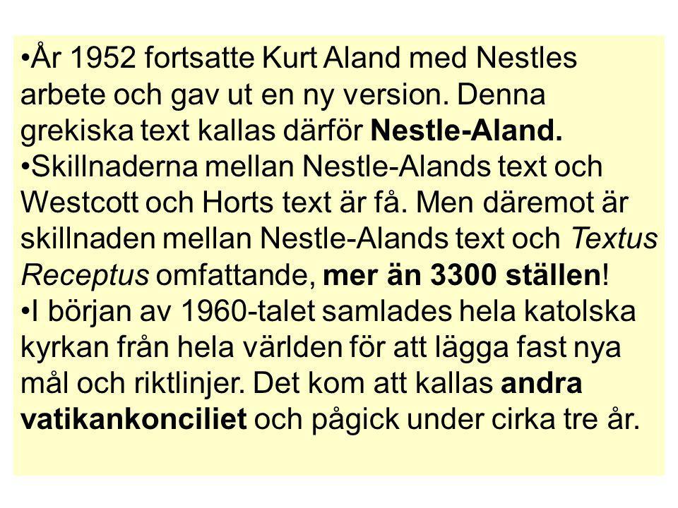 År 1952 fortsatte Kurt Aland med Nestles arbete och gav ut en ny version. Denna grekiska text kallas därför Nestle-Aland. Skillnaderna mellan Nestle-A
