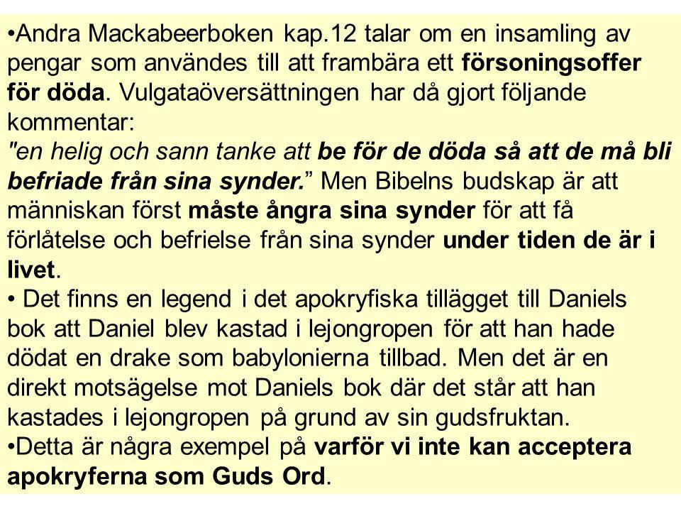 Andra Mackabeerboken kap.12 talar om en insamling av pengar som användes till att frambära ett försoningsoffer för döda. Vulgataöversättningen har då