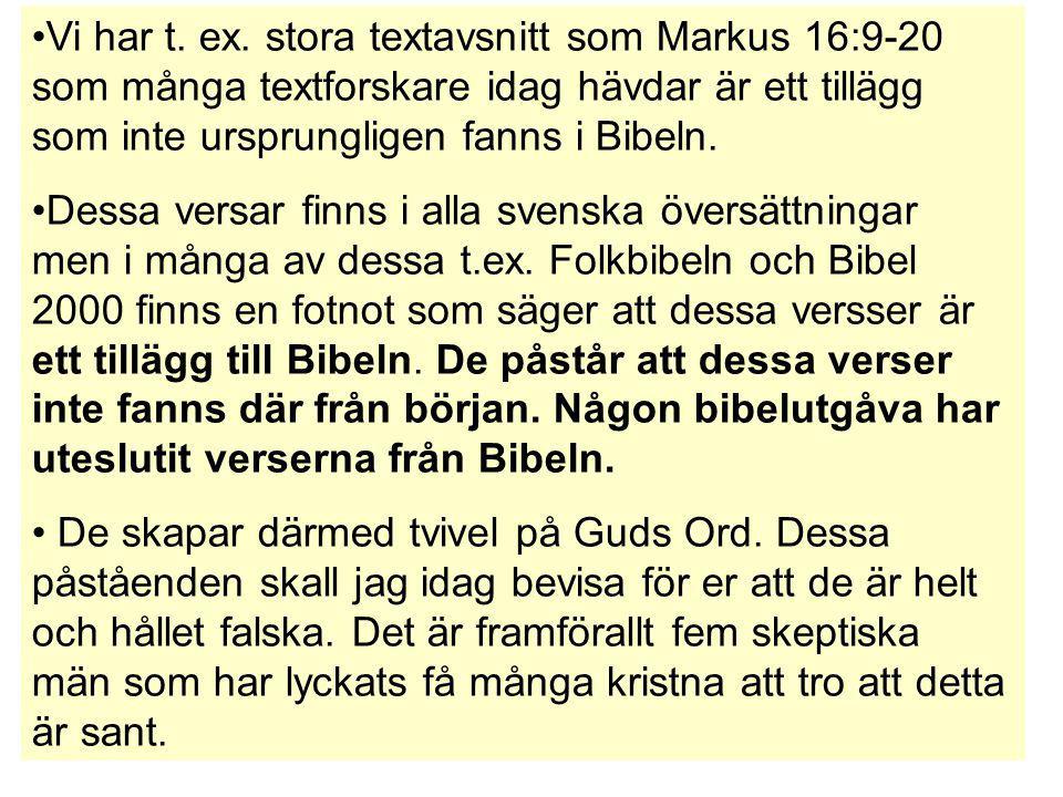 Vi har t. ex. stora textavsnitt som Markus 16:9-20 som många textforskare idag hävdar är ett tillägg som inte ursprungligen fanns i Bibeln. Dessa vers