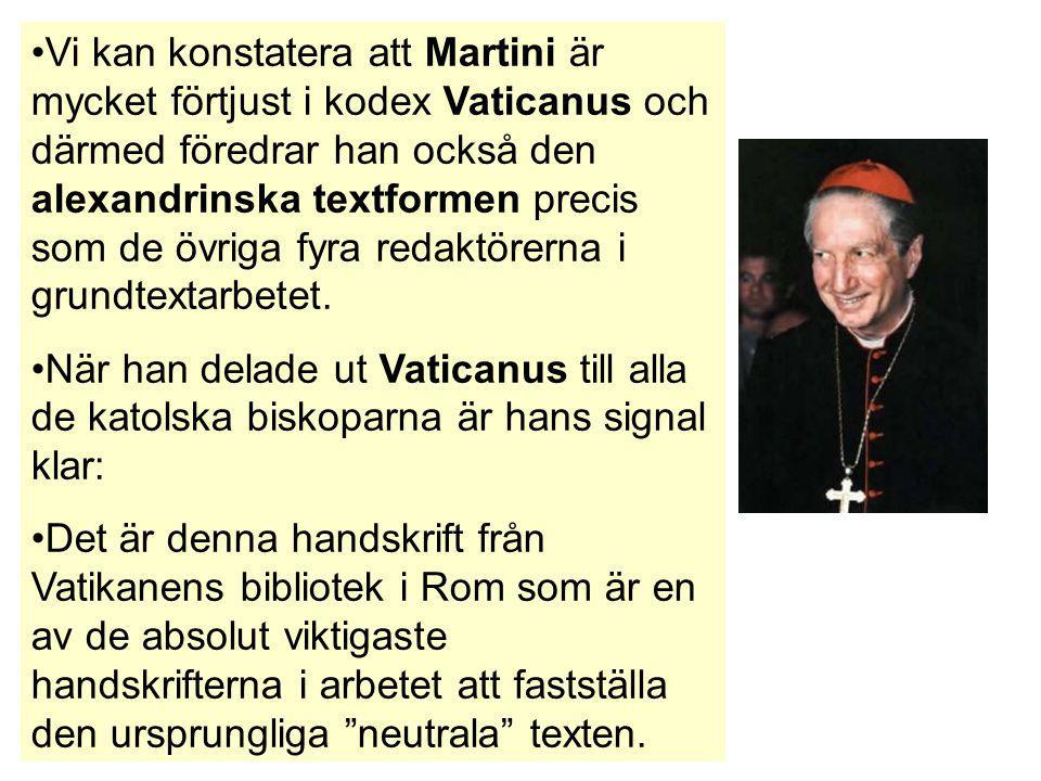 Vi kan konstatera att Martini är mycket förtjust i kodex Vaticanus och därmed föredrar han också den alexandrinska textformen precis som de övriga fyr