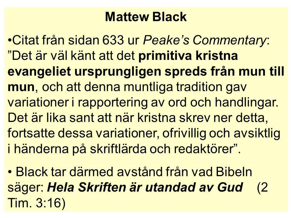 """Mattew Black Citat från sidan 633 ur Peake's Commentary: """"Det är väl känt att det primitiva kristna evangeliet ursprungligen spreds från mun till mun,"""
