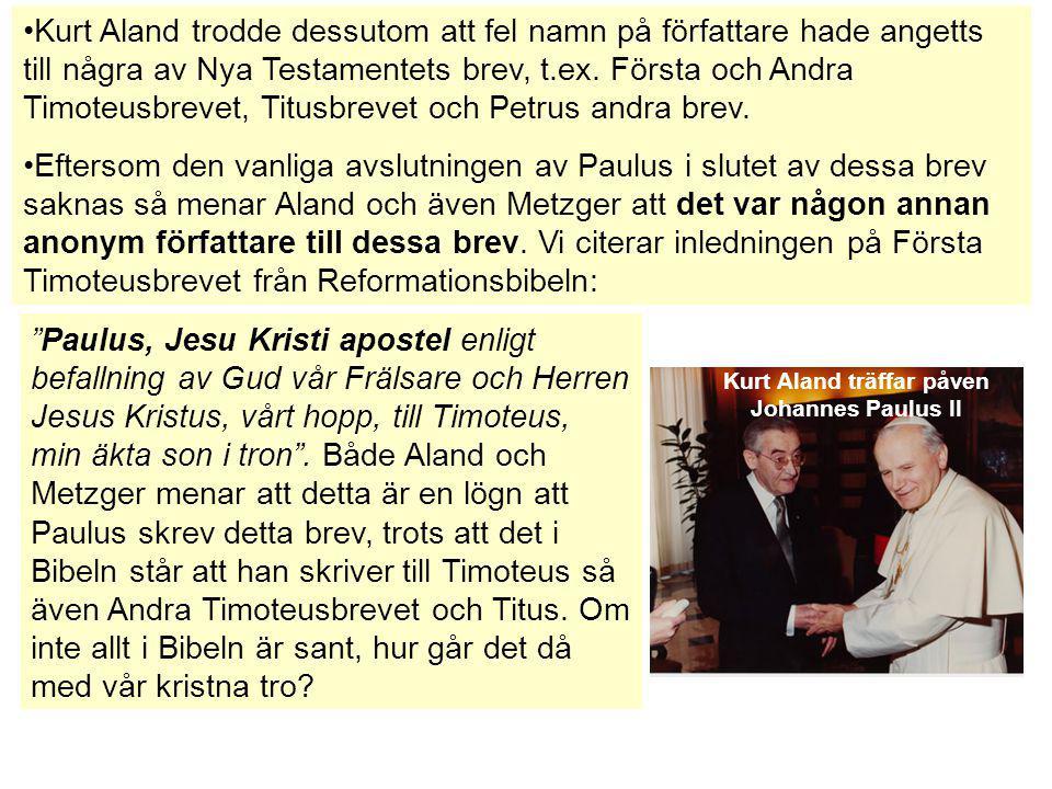 Kurt Aland trodde dessutom att fel namn på författare hade angetts till några av Nya Testamentets brev, t.ex. Första och Andra Timoteusbrevet, Titusbr