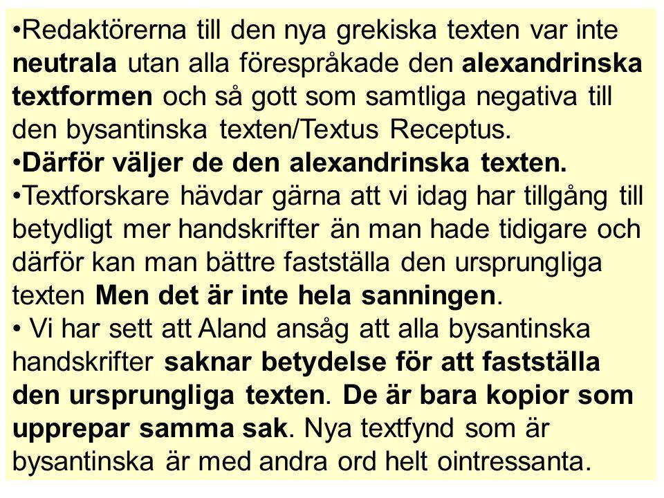 Redaktörerna till den nya grekiska texten var inte neutrala utan alla förespråkade den alexandrinska textformen och så gott som samtliga negativa till