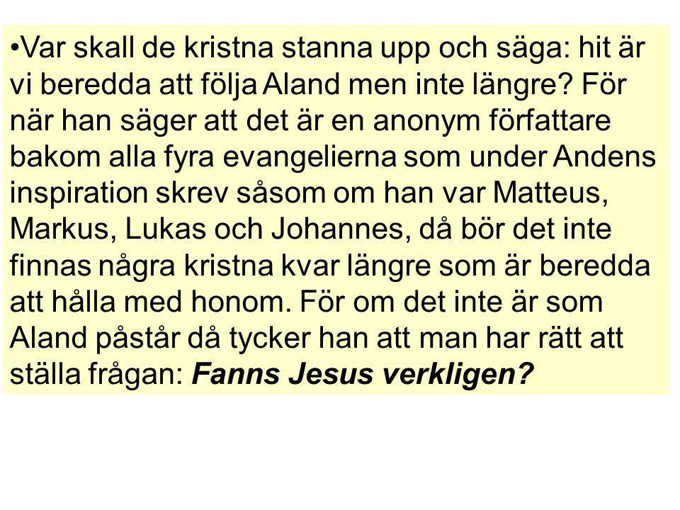 Var skall de kristna stanna upp och säga: hit är vi beredda att följa Aland men inte längre? För när han säger att det är en anonym författare bakom a