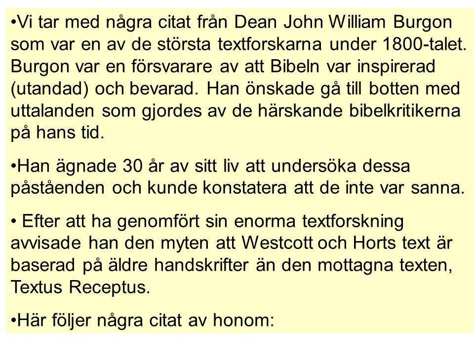 Vi tar med några citat från Dean John William Burgon som var en av de största textforskarna under 1800-talet. Burgon var en försvarare av att Bibeln v