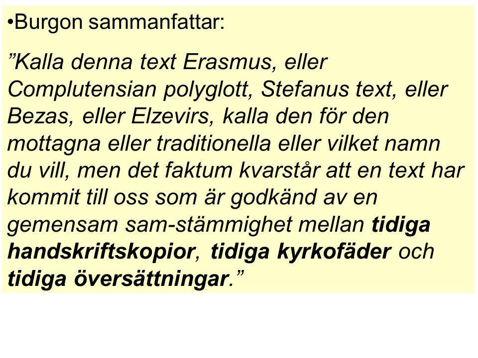 """Burgon sammanfattar: """"Kalla denna text Erasmus, eller Complutensian polyglott, Stefanus text, eller Bezas, eller Elzevirs, kalla den för den mottagna"""