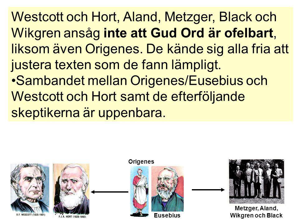 Westcott och Hort, Aland, Metzger, Black och Wikgren ansåg inte att Gud Ord är ofelbart, liksom även Origenes. De kände sig alla fria att justera text