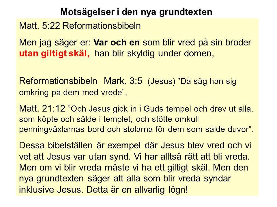Motsägelser i den nya grundtexten Matt. 5:22 Reformationsbibeln Men jag säger er: Var och en som blir vred på sin broder utan giltigt skäl, han blir s