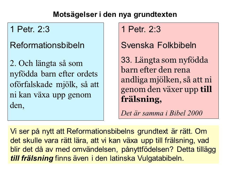 Motsägelser i den nya grundtexten 1 Petr. 2:3 Svenska Folkbibeln 33. Längta som nyfödda barn efter den rena andliga mjölken, så att ni genom den växer