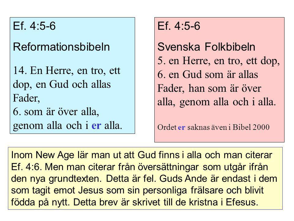 Ef. 4:5-6 Svenska Folkbibeln 5. en Herre, en tro, ett dop, 6. en Gud som är allas Fader, han som är över alla, genom alla och i alla. Ordet er saknas