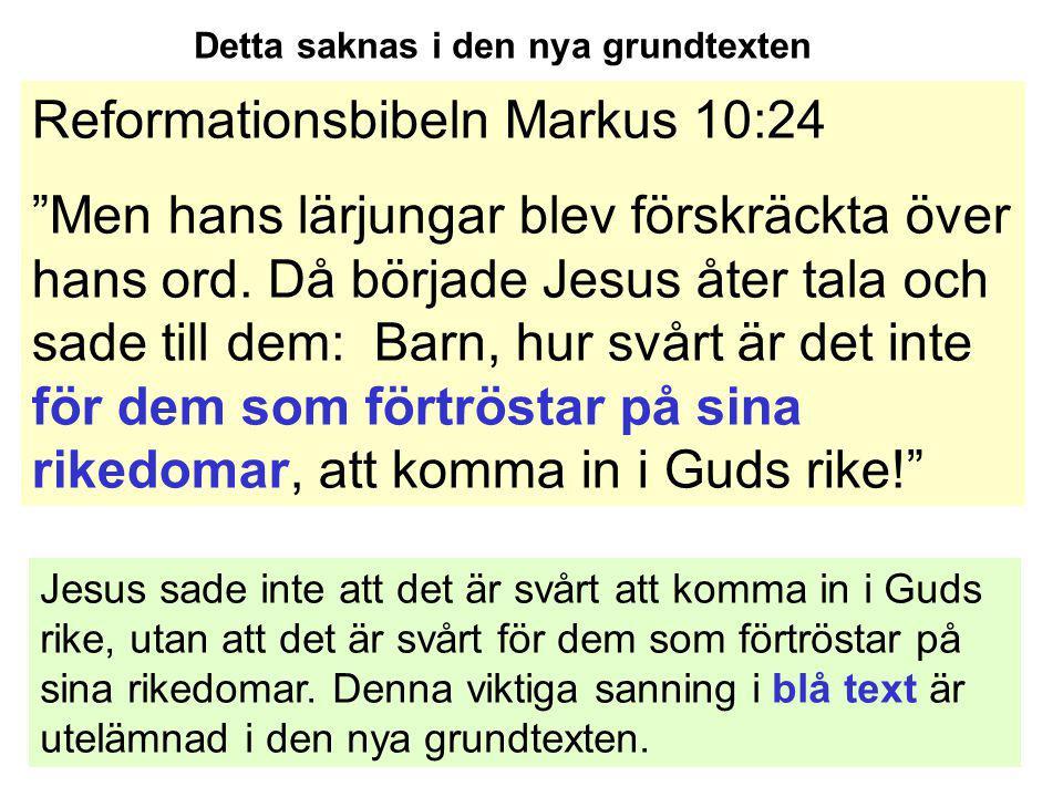 """Detta saknas i den nya grundtexten Reformationsbibeln Markus 10:24 """"Men hans lärjungar blev förskräckta över hans ord. Då började Jesus åter tala och"""