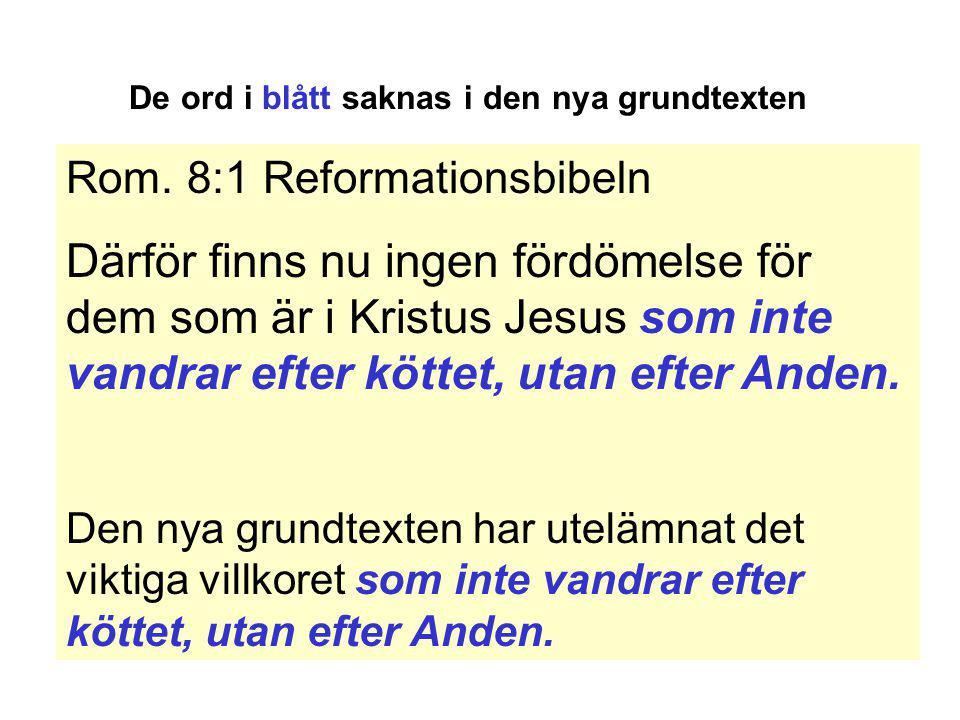 Rom. 8:1 Reformationsbibeln Därför finns nu ingen fördömelse för dem som är i Kristus Jesus som inte vandrar efter köttet, utan efter Anden. Den nya g