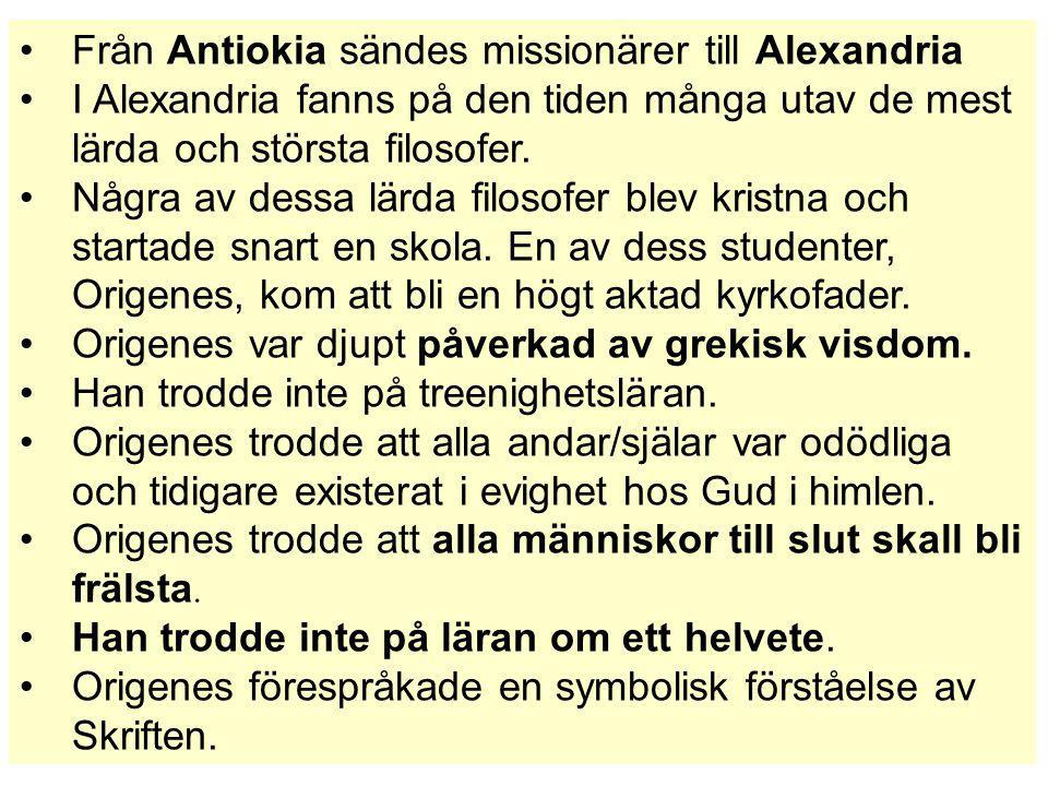 Från Antiokia sändes missionärer till Alexandria I Alexandria fanns på den tiden många utav de mest lärda och största filosofer. Några av dessa lärda