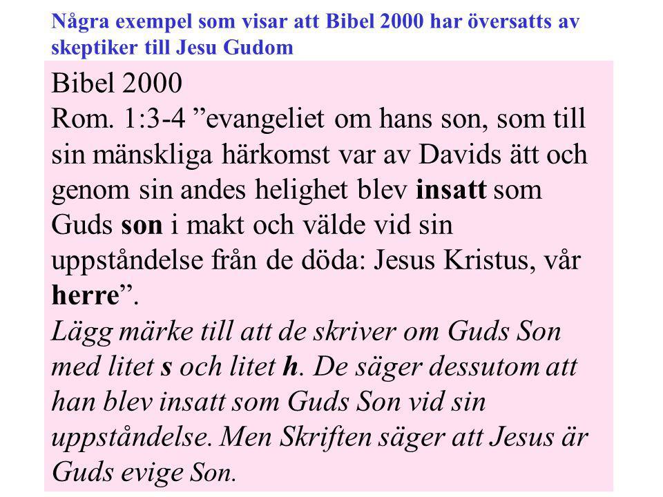 """Bibel 2000 Rom. 1:3-4 """"evangeliet om hans son, som till sin mänskliga härkomst var av Davids ätt och genom sin andes helighet blev insatt som Guds son"""