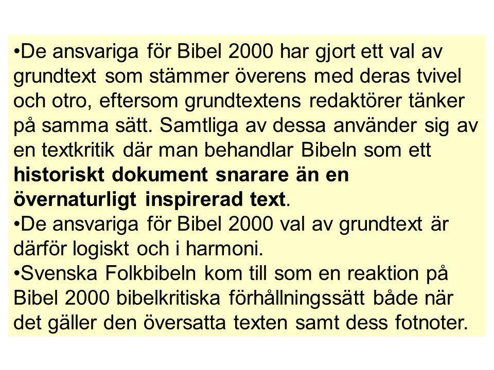 De ansvariga för Bibel 2000 har gjort ett val av grundtext som stämmer överens med deras tvivel och otro, eftersom grundtextens redaktörer tänker på s
