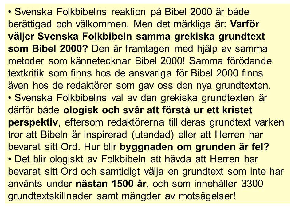 Svenska Folkbibelns reaktion på Bibel 2000 är både berättigad och välkommen. Men det märkliga är: Varför väljer Svenska Folkbibeln samma grekiska grun