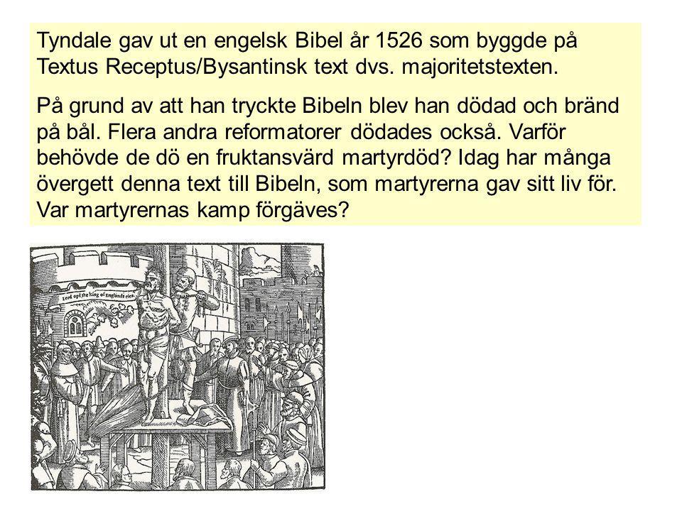 Tyndale gav ut en engelsk Bibel år 1526 som byggde på Textus Receptus/Bysantinsk text dvs. majoritetstexten. På grund av att han tryckte Bibeln blev h