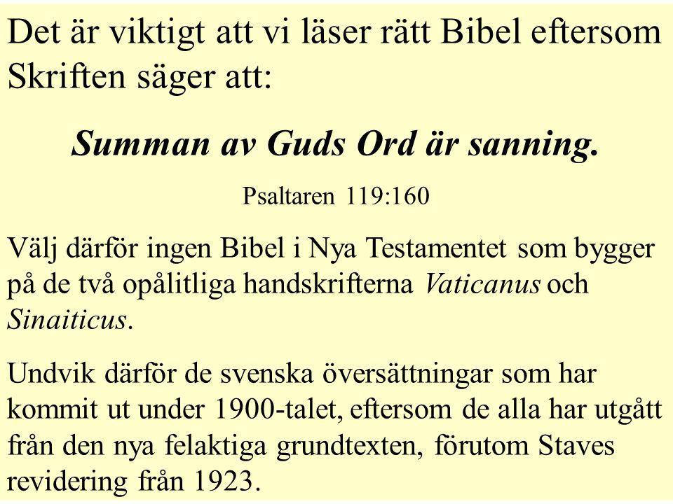 Det är viktigt att vi läser rätt Bibel eftersom Skriften säger att: Summan av Guds Ord är sanning. Psaltaren 119:160 Välj därför ingen Bibel i Nya Tes