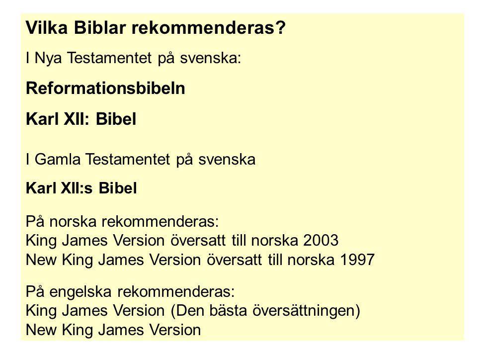 Vilka Biblar rekommenderas? I Nya Testamentet på svenska: Reformationsbibeln Karl XII: Bibel I Gamla Testamentet på svenska Karl XII:s Bibel På norska