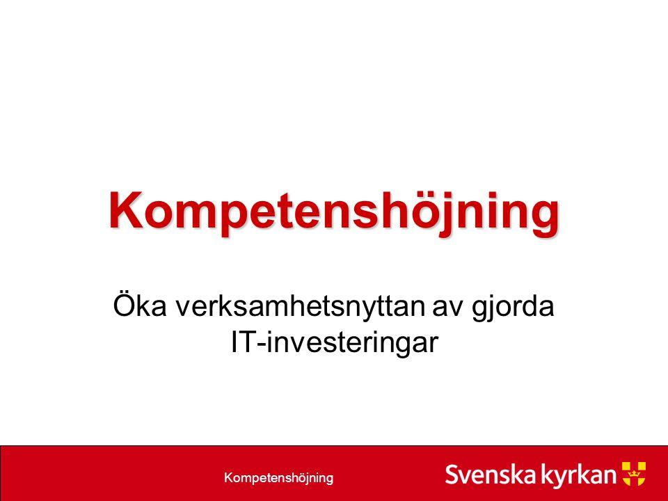 Kompetenshöjning Öka verksamhetsnyttan av gjorda IT-investeringar Kompetenshöjning
