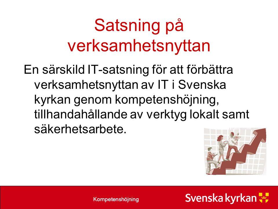 Kompetenshöjning Satsning på verksamhetsnyttan En särskild IT-satsning för att förbättra verksamhetsnyttan av IT i Svenska kyrkan genom kompetenshöjning, tillhandahållande av verktyg lokalt samt säkerhetsarbete.