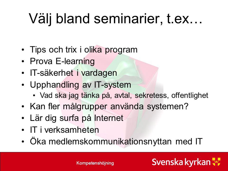 Kompetenshöjning Välj bland seminarier, t.ex… Tips och trix i olika program Prova E-learning IT-säkerhet i vardagen Upphandling av IT-system Vad ska jag tänka på, avtal, sekretess, offentlighet Kan fler målgrupper använda systemen.