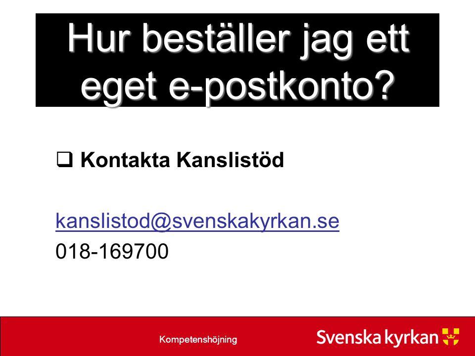 Kompetenshöjning Hur beställer jag ett eget e-postkonto?  Kontakta Kanslistöd kanslistod@svenskakyrkan.se 018-169700