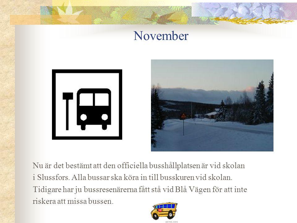 November Nu är det bestämt att den officiella busshållplatsen är vid skolan i Slussfors.