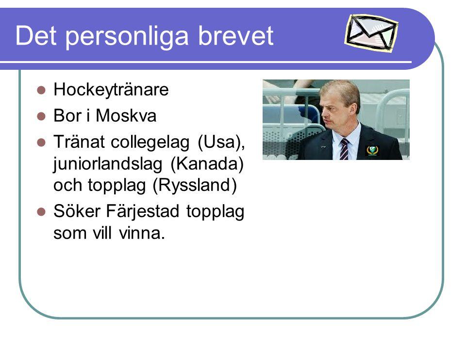 Det personliga brevet Hockeytränare Bor i Moskva Tränat collegelag (Usa), juniorlandslag (Kanada) och topplag (Ryssland) Söker Färjestad topplag som vill vinna.