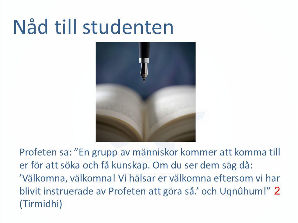 """Nåd till studenten Profeten sa: """"En grupp av människor kommer att komma till er för att söka och få kunskap. Om du ser dem säg då: 'Välkomna, välkomna"""