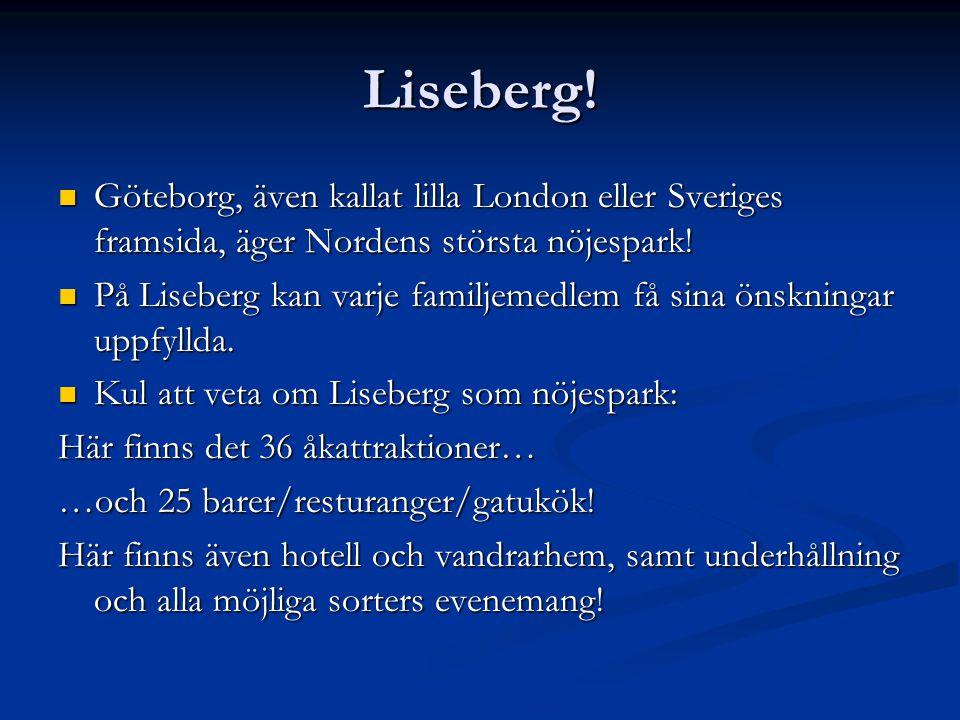 Liseberg! Göteborg, även kallat lilla London eller Sveriges framsida, äger Nordens största nöjespark! Göteborg, även kallat lilla London eller Sverige