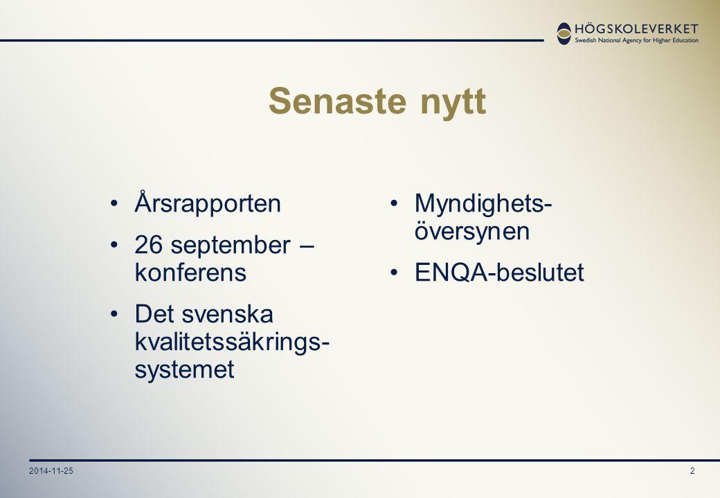 2014-11-252 Senaste nytt Årsrapporten 26 september – konferens Det svenska kvalitetssäkrings- systemet Myndighets- översynen ENQA-beslutet