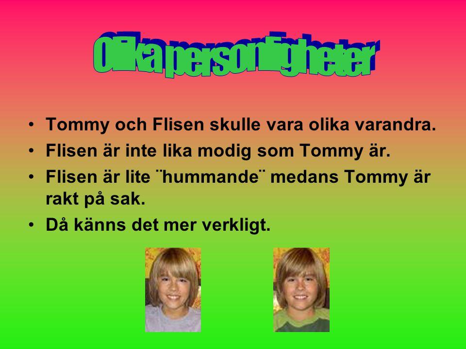 Tommy och Flisen är i samma ålder som oss då är det tvunget att ha med någon av deras föräldrar.