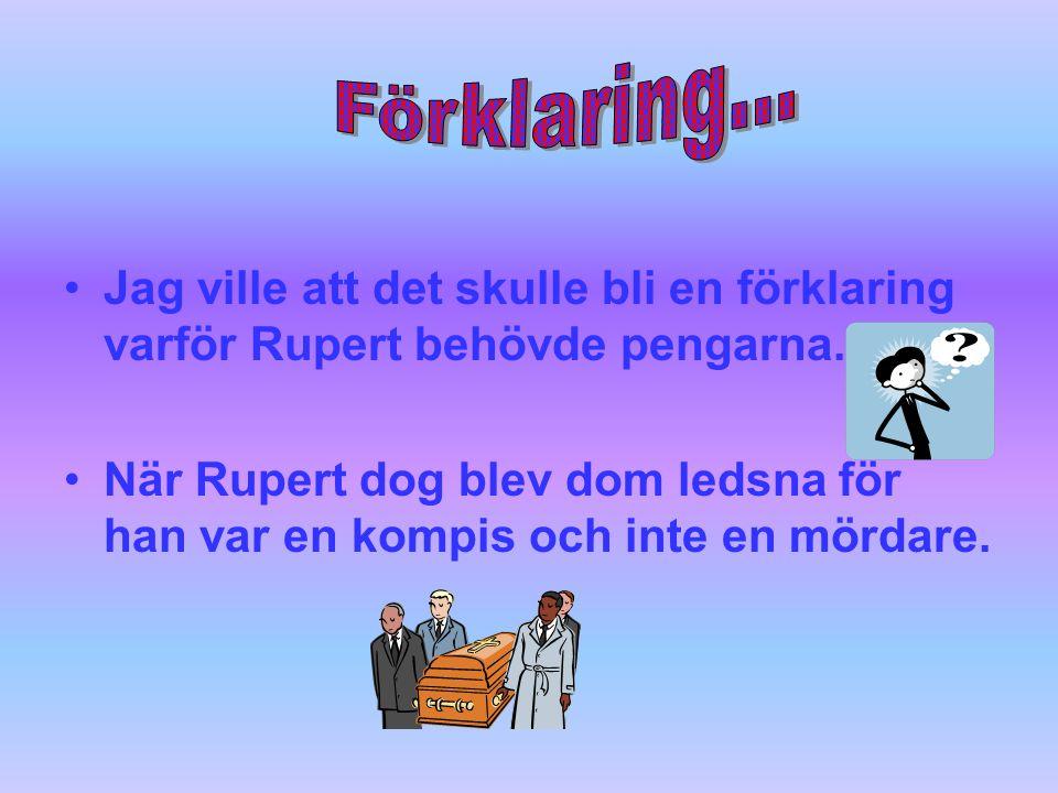 Jag ville att det skulle bli en förklaring varför Rupert behövde pengarna.