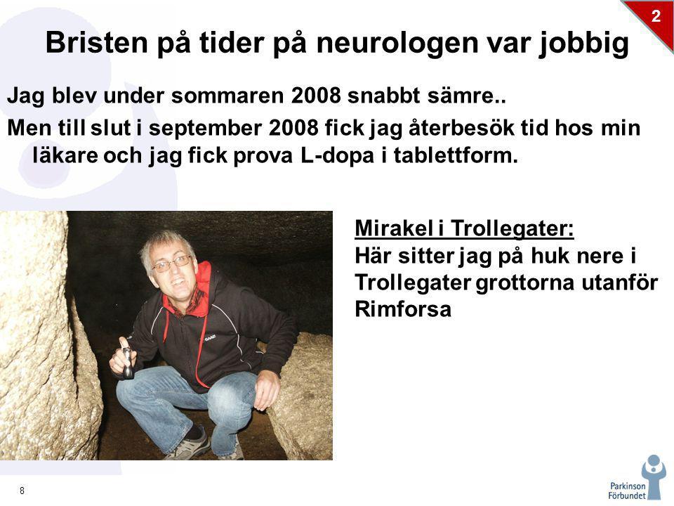 8 2 Bristen på tider på neurologen var jobbig Jag blev under sommaren 2008 snabbt sämre..