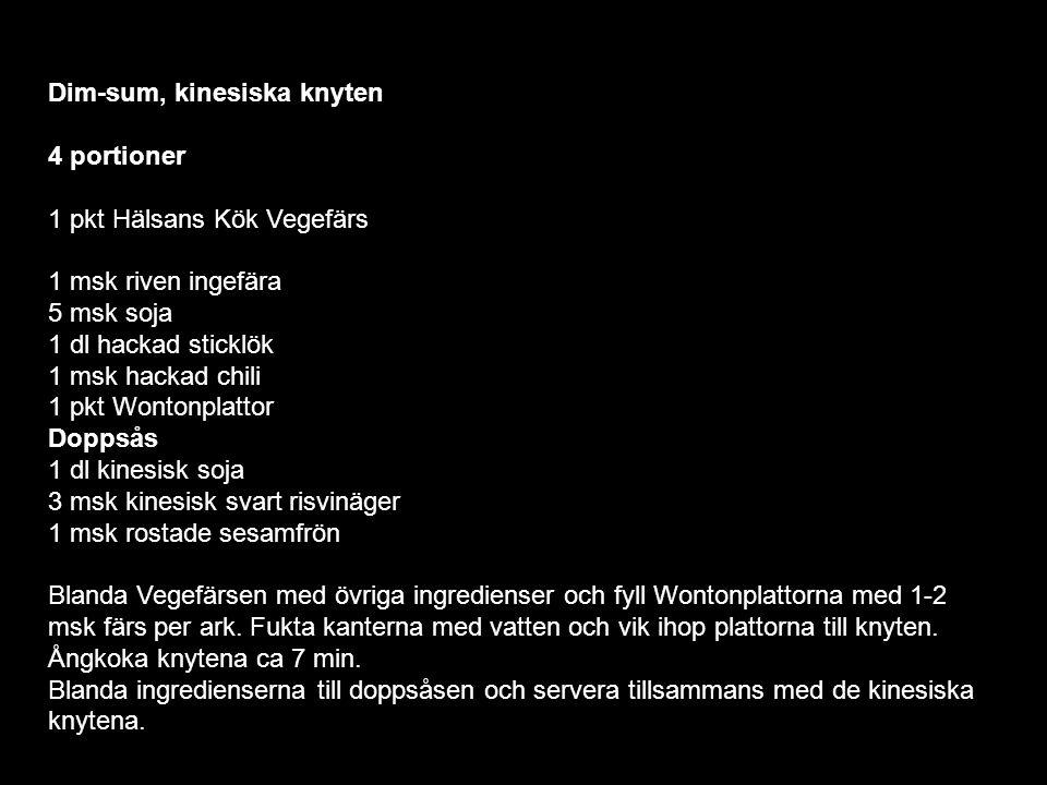 Dim-sum, kinesiska knyten 4 portioner 1 pkt Hälsans Kök Vegefärs 1 msk riven ingefära 5 msk soja 1 dl hackad sticklök 1 msk hackad chili 1 pkt Wontonp