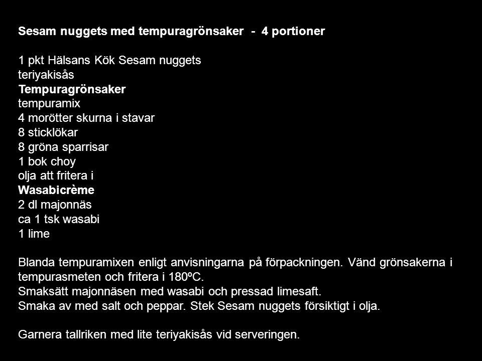 Sesam nuggets med tempuragrönsaker - 4 portioner 1 pkt Hälsans Kök Sesam nuggets teriyakisås Tempuragrönsaker tempuramix 4 morötter skurna i stavar 8