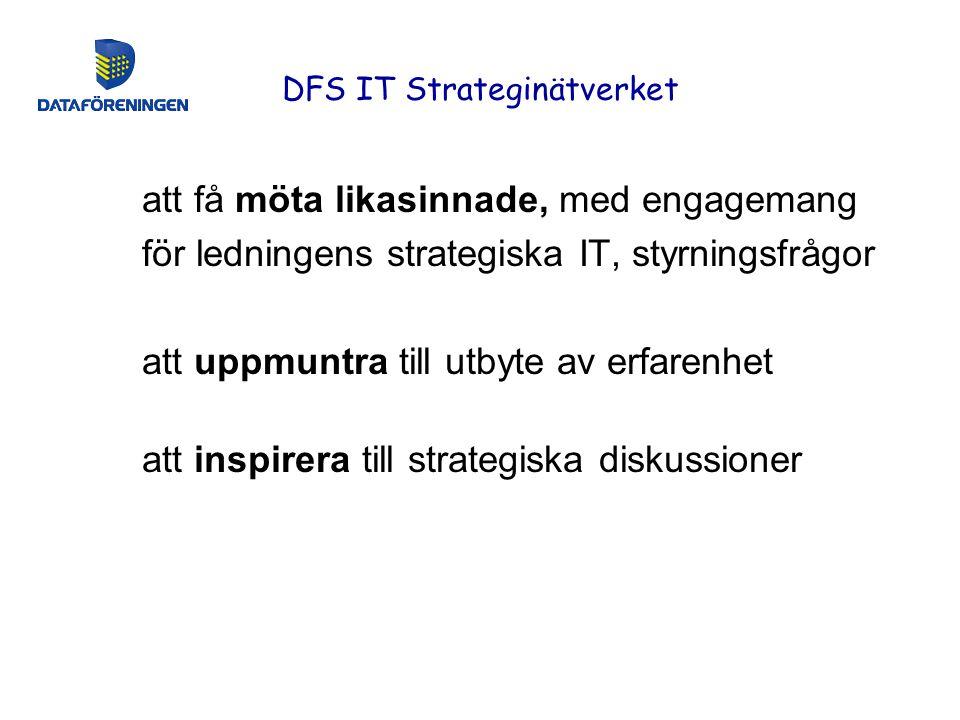 DFS IT Strateginätverket att få möta likasinnade, med engagemang för ledningens strategiska IT, styrningsfrågor att uppmuntra till utbyte av erfarenhet att inspirera till strategiska diskussioner