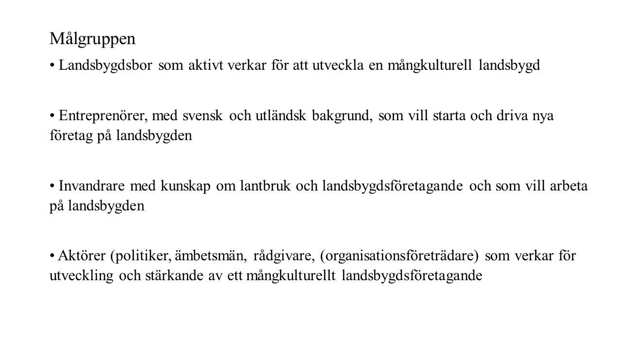 Målgruppen Landsbygdsbor som aktivt verkar för att utveckla en mångkulturell landsbygd Entreprenörer, med svensk och utländsk bakgrund, som vill starta och driva nya företag på landsbygden Invandrare med kunskap om lantbruk och landsbygdsföretagande och som vill arbeta på landsbygden Aktörer (politiker, ämbetsmän, rådgivare, (organisationsföreträdare) som verkar för utveckling och stärkande av ett mångkulturellt landsbygdsföretagande